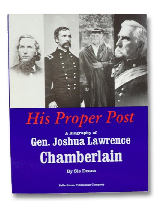His Proper Post: A Biography of Gen Joshua Lawrence Chamberlain, Deans, Sis