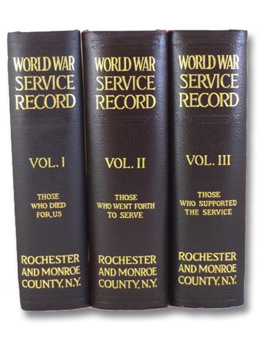 World War Service Record of Rochester and Monroe County New York Three Volume Set: Those Who Died for Us; Those Who Went Forth to Serve; Those Who Supported the Service, Foreman, Edward R.; Board of Trustees of the Rochester Public Library