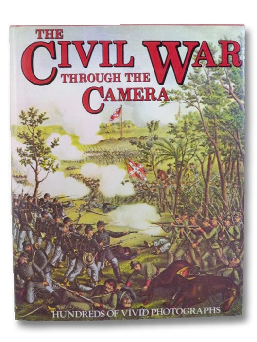 The Civil War Through the Camera: Hundreds of Vivid Photographs, Elson, Henry W.