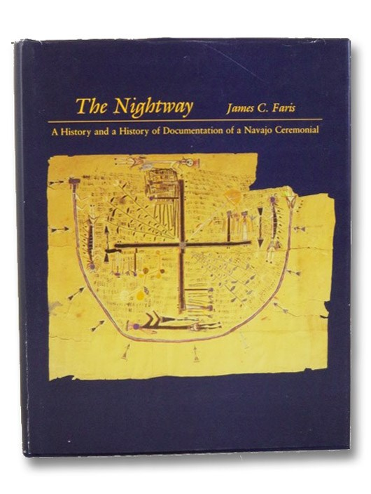 The Nightway: A History and a History of Documentation of a Navajo Ceremonial, Faris, James C.