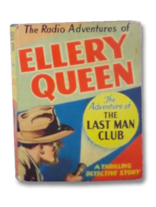Ellery Queen and the Adventure of The Last Man Club - A Thrilling Detective Story (The Radio Adventures of Ellery Queen) (The Better Little Book Series #1406), Queen, Ellery