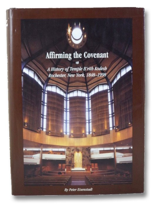Affirming the Covenant: A History of Temple B'rith Kodesh Rochester, New York, 1848-1998, Eisenstadt, Peter