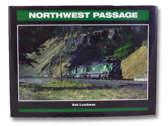 Northwest Passage: Twenty-Five Years of the Burlington Northern in the Pacific Northwest, Leachman, Rob