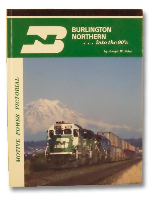 Burlington Northern... into the 90's (Motive Power Pictorial), Shine, Joseph W.