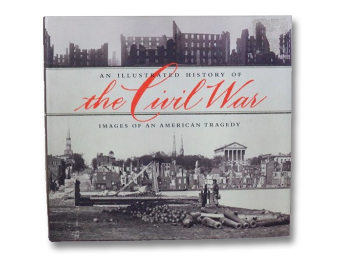 An Illustrated History of the Civil War: Images of an American Tragedy, Miller, William J.; Pohanka, Brian C.