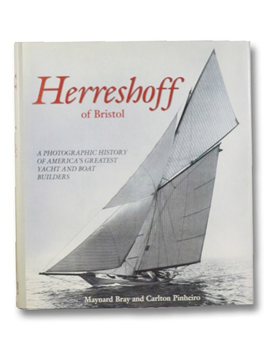 Herreshoff of Bristol: A Photographic History of America's Greatest Yacht and Boat Builders, Bray, Maynard; Pinheiro, Carlton