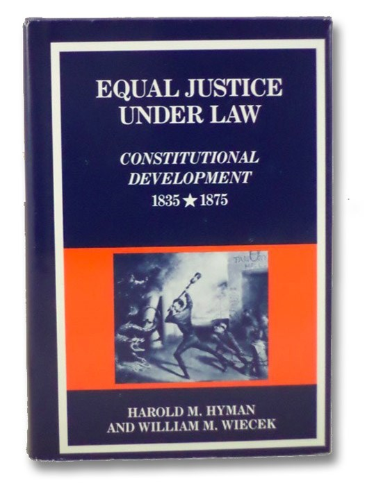 Equal Justice Under Law: Constitutional Development, 1835-1875 (The New American Nation Series), Hyman, Harold M.; Wiecek, William M.; Commager, Henry Steele; Morris, Richard B.