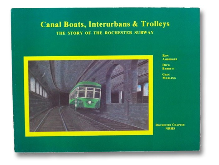 Canal Boats, Interurbans & Trolleys: The Story of the Rochester Subway, Amberger, Ron; Barrett, Dick; Marling, Greg