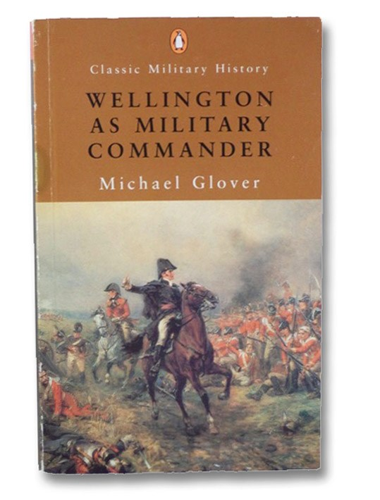Wellington as Military Commander (Penguin Classic Military History), Glover, Michael