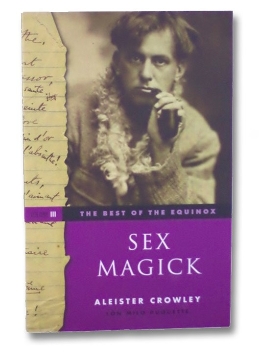 Sex Magick (The Best of the Equinox, Vol. 3), Crowley, Aleister; Duquette, Lon Milo