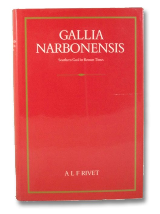 Gallia Narbonensis, with a Chapter on Alpes Maritimae: Southern France in Roman Times, Rivet, A.L.F.