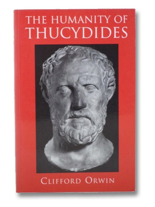 The Humanity of Thucydides, Orwin, Clifford