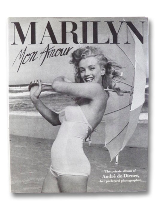 Marilyn, Mon Amour: The Private Album of Andre de Dienes, Her Preferred Photographer, De Dienes, Andre