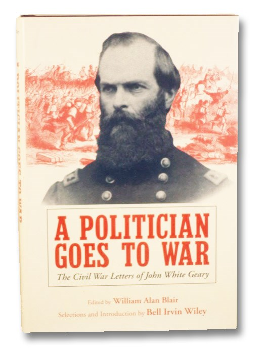 A Politician Goes to War: The Civil War Letters of John White Geary, Blair, William Alan