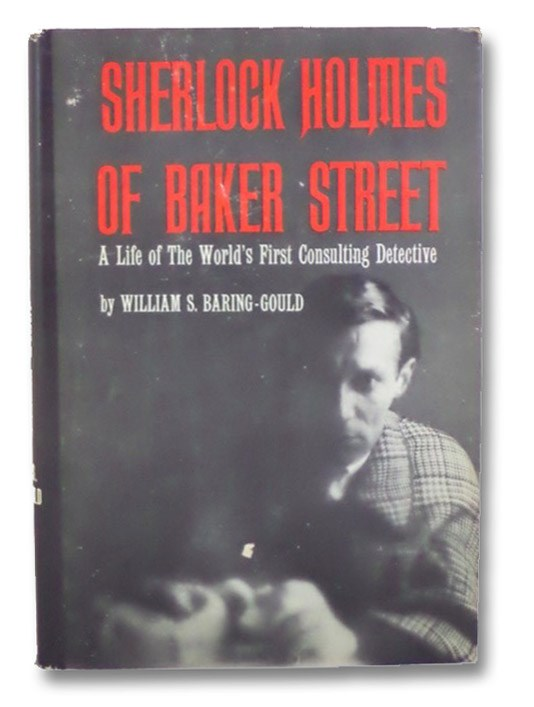 Sherlock Holmes of Baker Street: A Life of the World's First Consulting Detective, Baring-Gould, William S.