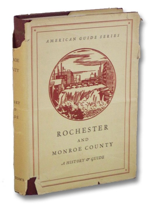 Rochester and Monroe County: A History and Guide (American Guide Series), Federal Writers' Project, Works Progress Administration, State of New York