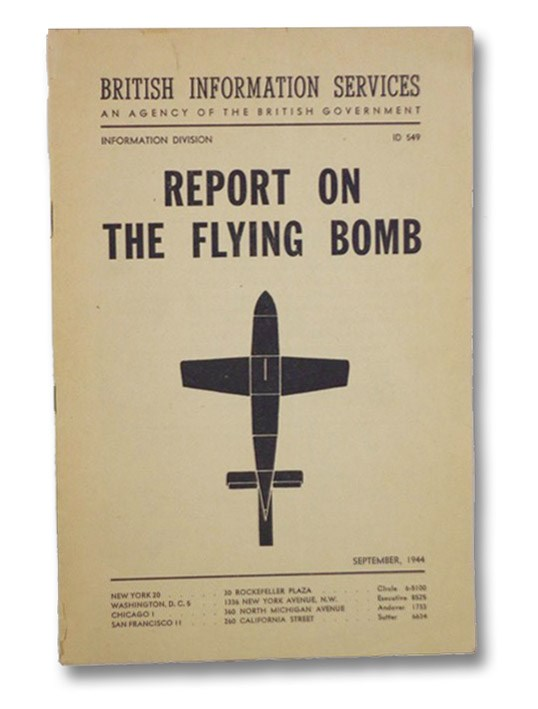Report on the Flying Bomb (British Information Services - An Agency of the British Government, Information Division, ID 549, September, 1944), Sandys, Duncan; British Information Services - An Agency of the British Government