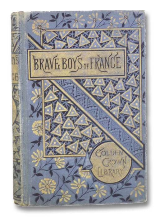 Brave Boys of France: A Story of the Late War in Europe. (Golden Crown Library)