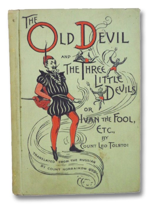 Ivan the Fool or The Old Devil and the Three Small Devils, also A Lost Opportunity and Polikushka, Tolstoi, Leo [Tolstoy, Leo]; Norraikow, Adolphus