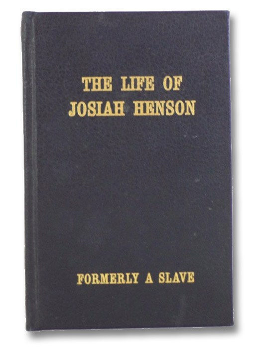 The Life of Josiah Henson, Formerly a Slave, Now an Inhabitant of Canada, as Narrated by Himself, Henson, Josiah