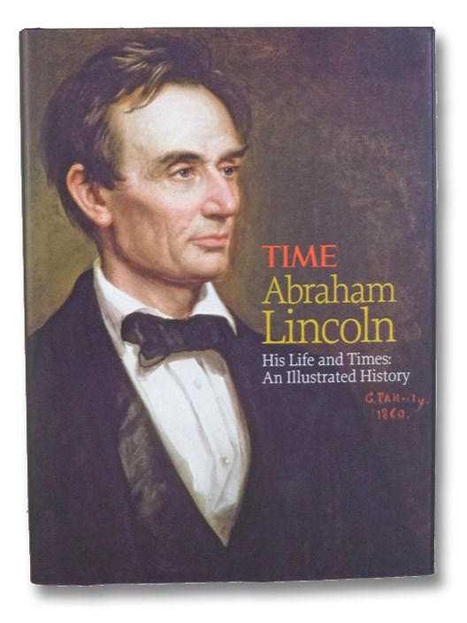 Abraham Lincoln - His Life and Times: An Illustrated History, Editors of Time