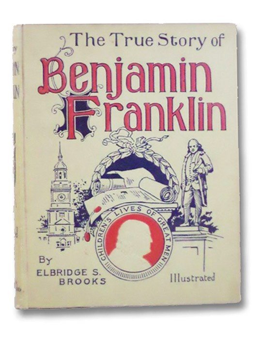 The True Story of Benjamin Franklin, the American Statesman (Children's Lives of Great Men), Brooks, Elbridge S.
