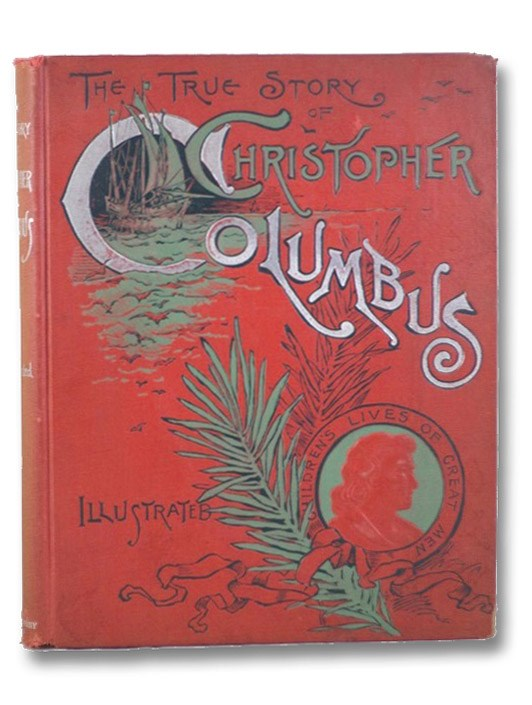 The True Story of Christopher Columbus, Called the Great Admiral, Told for Youngest Readers (Children's Lives of Great Men), Brooks, Elbridge S.