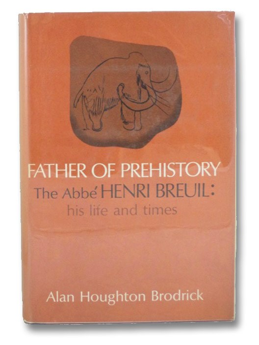 Father of Prehistory: The Abbe Henri Breuil - His Life and Times, Brodrick, Alan Houghton