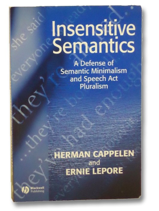 Insensitive Semantics: A Defense of Semantic Minimalism and Speech Act Pluralism, Cappelen, Herman