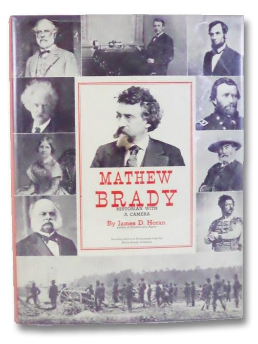 Mathew Brady: Historian With a Camera, Horan, James D.