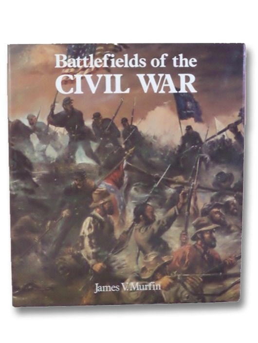 Battlefields of the Civil War, Murfin, James V.