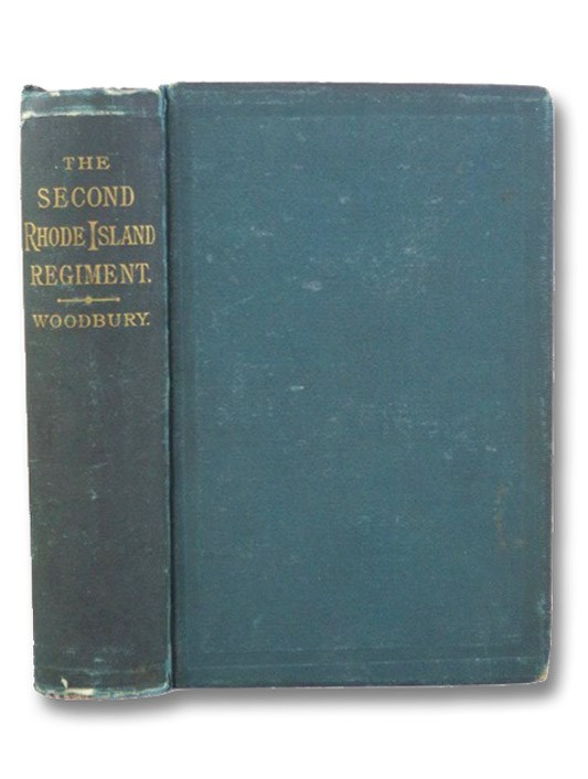 The Second Rhode Island Regiment: A Narrative of Military Operations in which the Regiment Was Engaged from the Beginning to the End of the War for the Union., Woodbury, Augustus