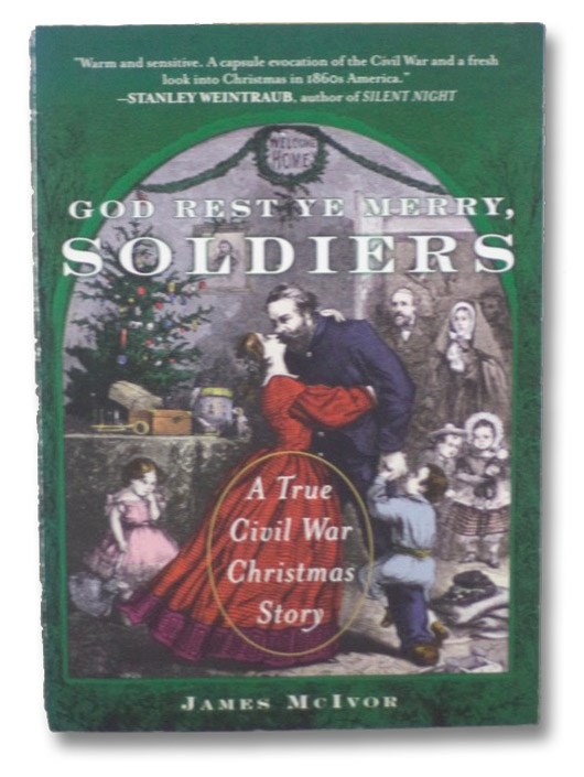 God Rest Ye Merry, Soldiers: A True Civil War Christmas Story, McIvor, James