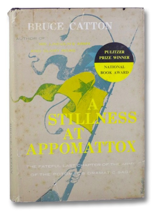 A Stillness at Appomattox: The Fateful Last Chapter of the Army of the Potomac's Dramatic Saga, Catton, Bruce
