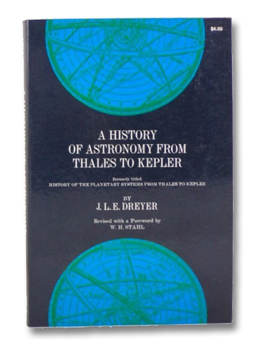 A History of Astronomy From Thales to Kepler (Formerly Titled: History of the Planetary Systems From Thales to Kepler), Dreyer, J.L.E.; Stahl, W.H.
