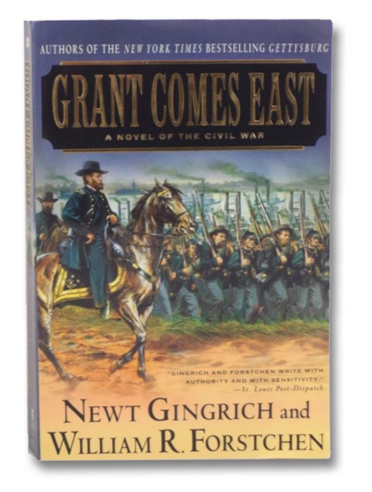Grant Comes East: A Novel of the Civil War, Gingrich, Newt; Forstchen, William, R.