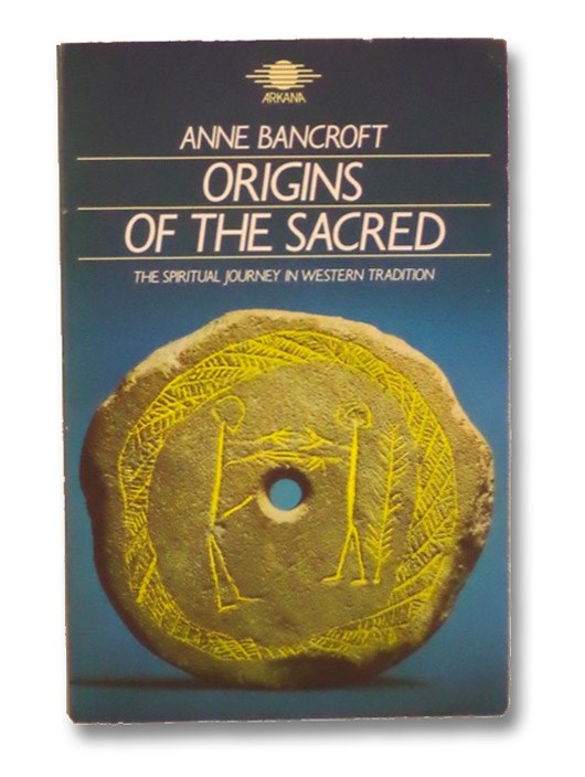 Origins of the Sacred: The Spiritual Journey In Western Tradition, Bancroft, Anne