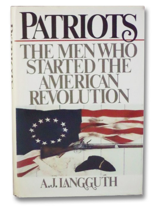 Patriots: The Men Who Started the American Revolution, Langguth, A.J.