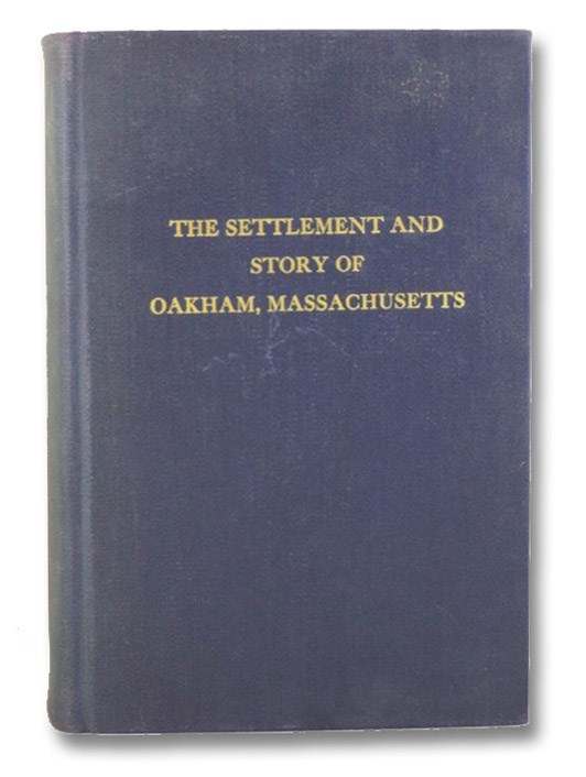 The Settlement and Story of Oakham, Massachusetts, Volume 2, Wright, H.B.; Harvey, E.D.