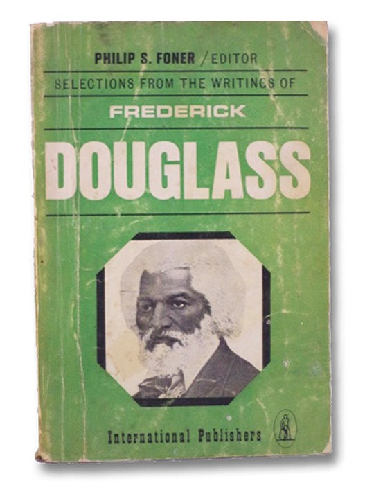 Selections From the Writings of Frederick Douglass, Foner, Philip S.