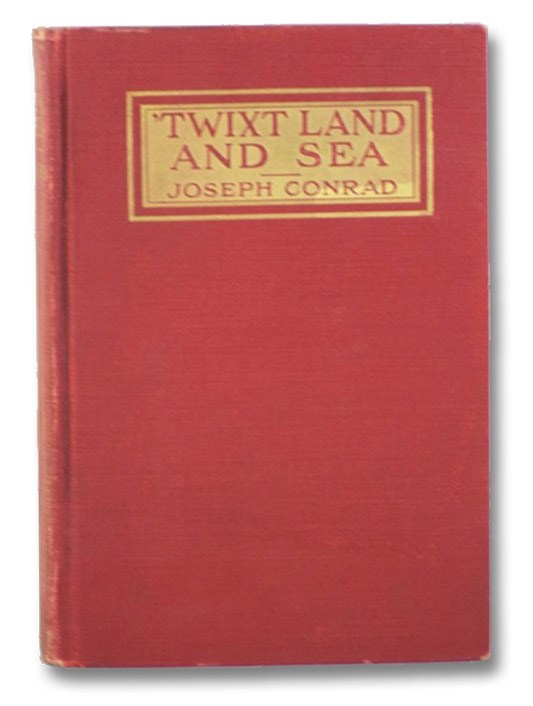'Twixt Land and Sea [A Smile of Fortune; The Secret Sharer; Freya of the Seven Isles], Conrad, Joseph