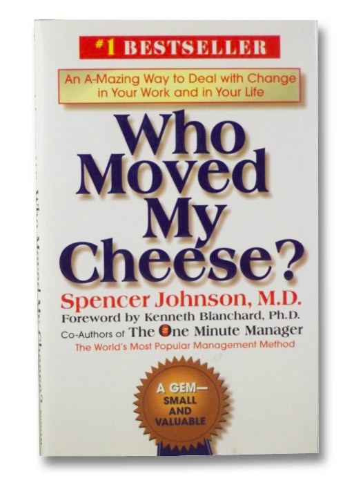 Who Moved My Cheese? An A-Mazing Way to Deal with Change in Your Work and in Your Life, Johnson, Spencer; Blanchard, Kenneth (Foreword)