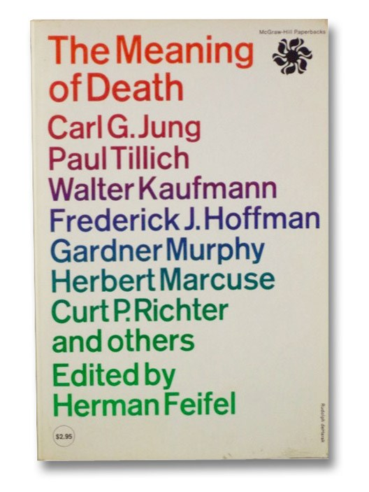 The Meaning of Death, Jung, Carl G.; Tillich, Paul; Kaufmann, Walter; Hoffman, Frederick J.; Murphy, Gardner; Marcuse, Herbert; Richter, Curt P.; and others; Feifel, Herman (Edited by)