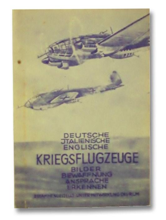 Deutsche, Jtalienische, Englische Kriegsflugzeuge. Bilder, Bewaffnung, Ansprache, Erkennen USW, RLM