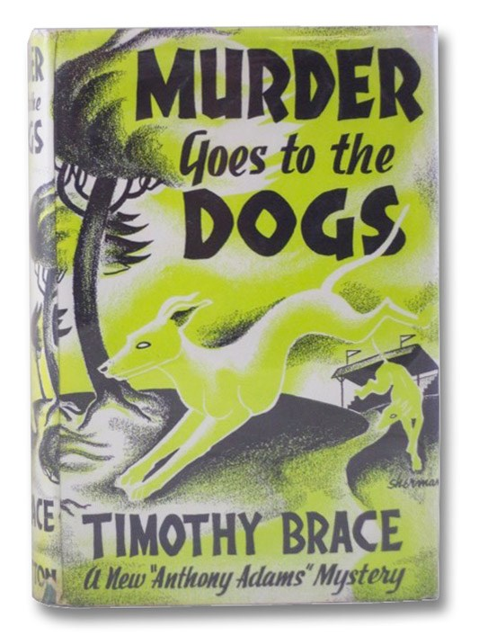 Murder Goes to the Dogs: Anthony Adams's Third Mystery, Brace, Timothy [Pratt, Theodore]