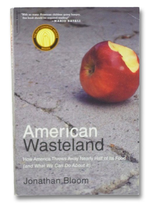 American Wasteland: How America Throws Away Nearly Half of Its Food (and What We Can Do About It), Bloom, Jonathan