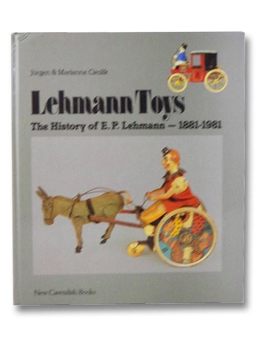 Lehmann Toys: The History of E.P. Lehmann--1881-1981, Cieslik, Jurgen & Marianne