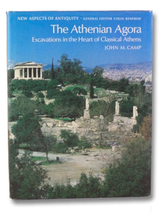 The Athenian Agora: Excavations in the Heart of Classical Athens, Camp, John M.