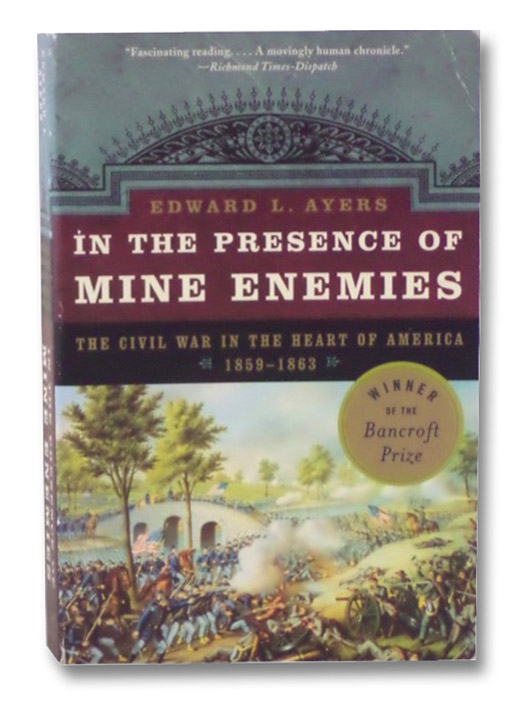 In the Presence of Mine Enemies: The Civil War in the Heart of America, 1859-1864, Ayers, Edward L.