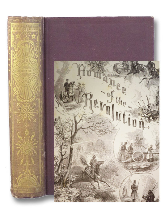 The Romance of the Revolution: Being True Stories of the Adventures, Romantic Incidents, Hairbreadth Escapes, and Heroic Exploits of the Days of '76. Illustrated.
